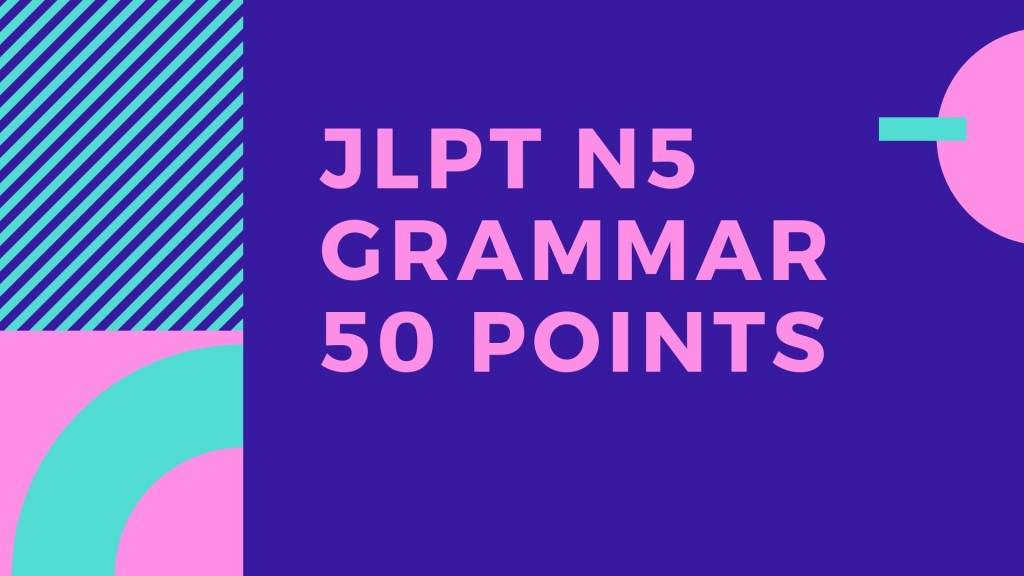 JLPT N5 point summary (Grammar) | Leo Sensei